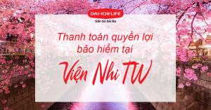 Bảo hiểm nhân thọ Dai Ichi Life Việt Nam - Thanh toán quyền lợi bảo hiểm tại viện nhi Trung Ương